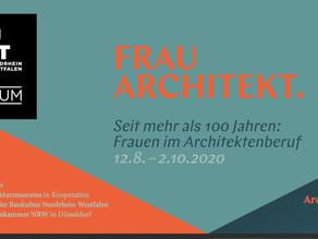 """Ausstellung """"Frau Architekt""""12. August bis 02. Oktober 2020 im Haus der Architekten, Düsseldorf"""