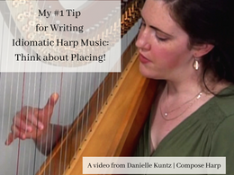 My #1 Tip for Writing Idiomatic Harp Music: Think about Placing or Groupings of Notes