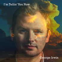 George Irwin / I'm Telling You Now