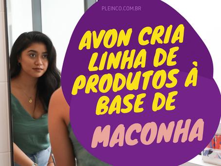 AVON CRIA LINHA DE PRODUTOS FEITOS À BASE DE MACONHA