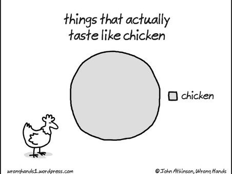 NOT EVERYTHING CAN BE COMPARED TO THE TASTE OF CHICKEN