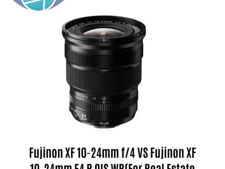 Fujinon XF 10-24mm f/4 VS Fujinon XF 10-24mm F4 R OIS WR(For Real Estate Photography)