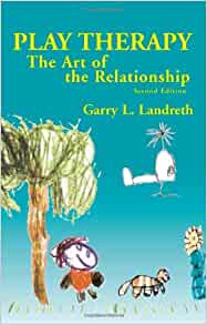 Play Therapy: The Art of the Relationship by Garry L. Landreth