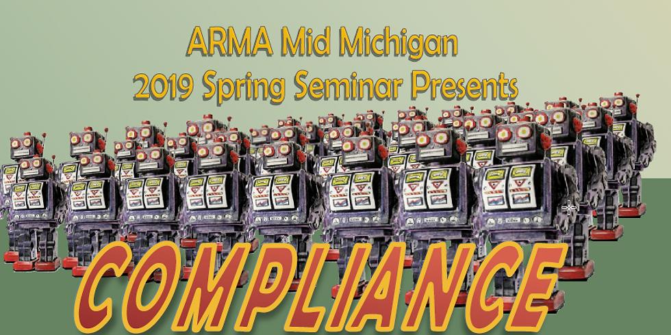2019 Mid-Michigan ARMA Spring Seminar - COMPLIANCE!