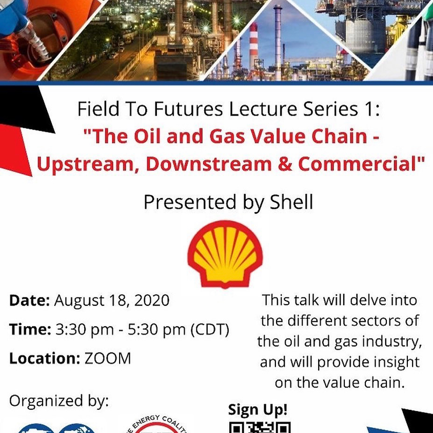 Field to Futures Lecture Series 1: The Oil & Gas Value Chain (Shell)