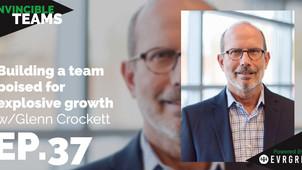 Glenn Crockett: Building a team poised for explosive growth