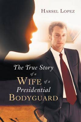 The True Story of a Wife of a Presidential Bodyguard - Harsel Lopez