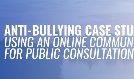 Anti-bullying – Using an Online Community for Public Consultation