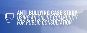 anti-bullying public-consultation online-community-for-public-consultation Insightrix-communities market-research corporate-research consumer-research customer-insights mroc online-communities insightrix-online-community-software