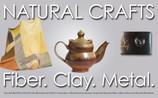 Natural Crafts - Fiber. Clay. Metal.