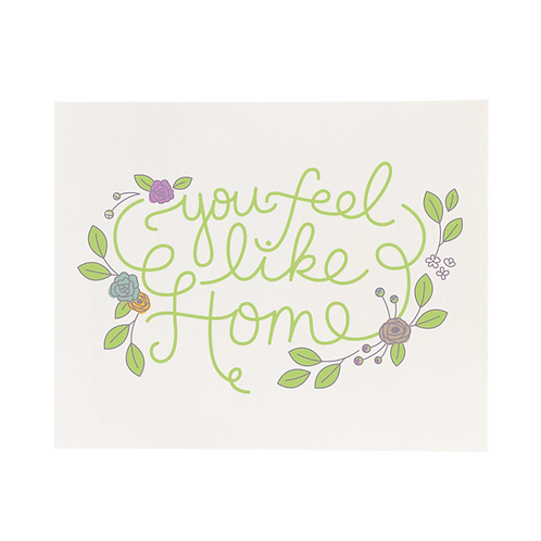 "You Feel Like Home, 8"" x 10"" Print"