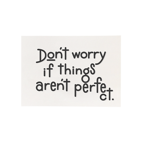 Don't Worry If Things Aren't Perfect, 5x7 Print