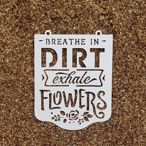 Breathe in Dirt Exhale Flowers, Garden Signs