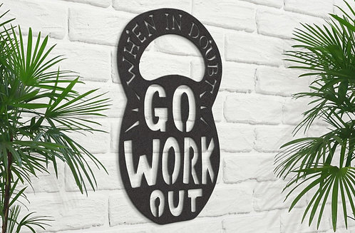 Metal Fitness Room Sign, When in Doubt go Work Out