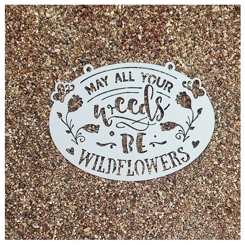 May All Your Weeds Be Wildflowers Metal Garden Sign
