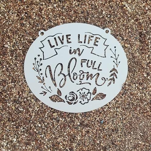 Live Life In Full Bloom, Metal Garden Sign