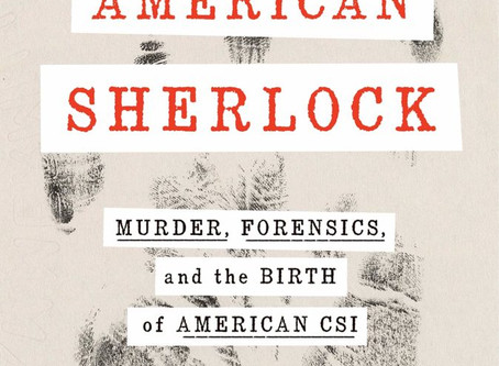 Book Review: American Sherlock: Murder, Forensics, and the Birth of American CSI