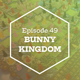 Episode 49: Bunny Kingdom