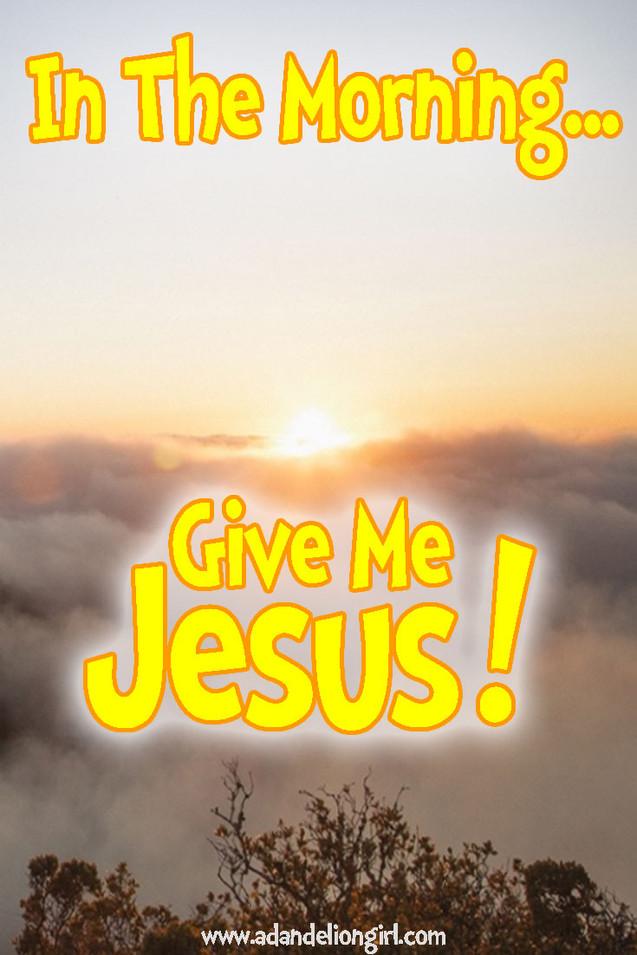 In-The-Moring-Give-Me-Jesus.jpg