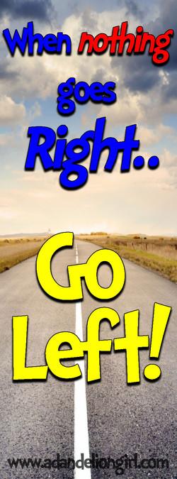 when-nothing-goes-right-go-left.jpg