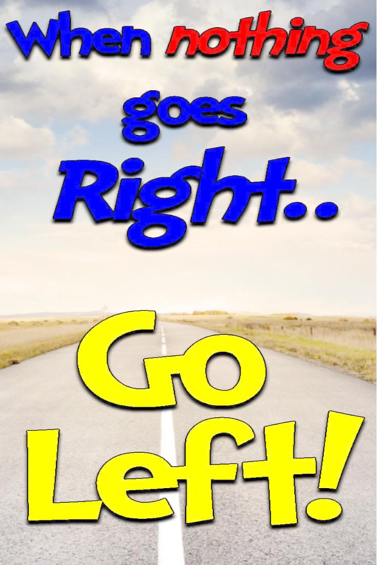 when nothing goes righ go left websiter.jpg