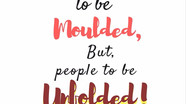 Children are not things to be molded, but are people to be unfolded!
