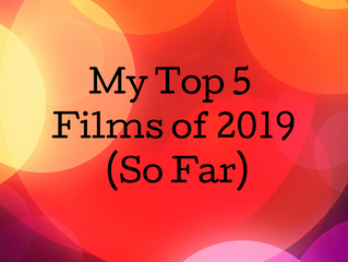 My Top 5 Films of 2019 (So Far)