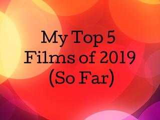 My Top 5 Films of 2019 (So Far)