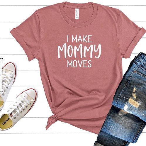 I make mommy moves