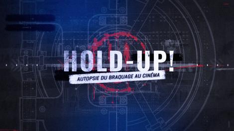 Hold-Up, Autopsie du Braquage au Cinéma