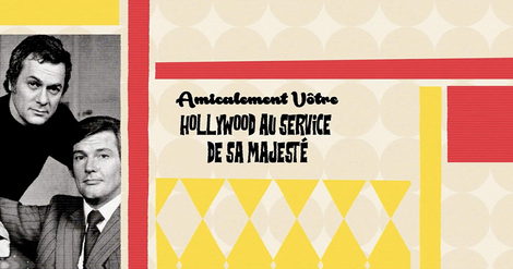 Amicalement vôtre : Hollywood au service de sa Majesté