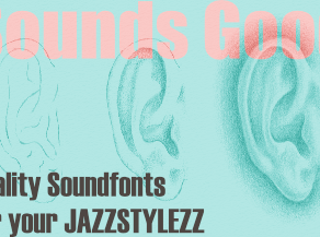 Sounding Good: 2 freely available Soundfonts for JazzStylezz