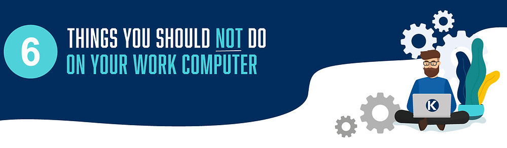 6 Things not to do on work PC