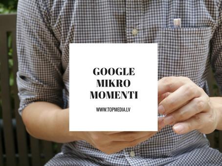 Mikro- Momenti: Trīs jaunas cilvēku uzvedības iezīmes, kas tiek novērtotas jaunākajos Google meklētā
