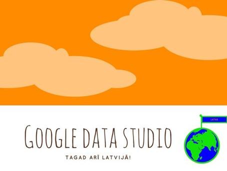 Google Data Studio –  Tagad Arī Latvijā!