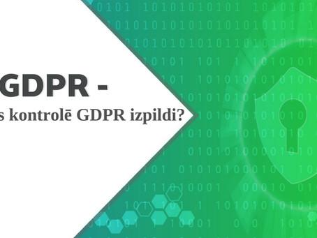 Kas kontrolē GDPR izpildi?