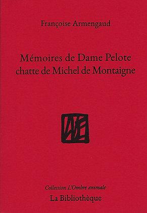 Françoise Armengaud - Mémoires de dame Pelote, chatte de Michel de Montaigne