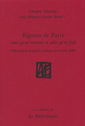 Octave Uzanne, Jarry, Klingsor, Lorrain, Rebell - Figures de Paris