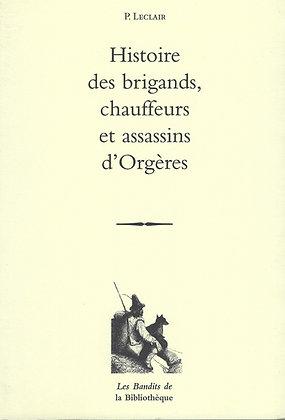 P. Leclair - Histoire des brigands, chauffeurs et assassins d'Orgères