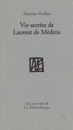 Antoine Varillas - Vie secrète de Laurent de Médicis