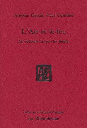 Antoine Garcia & Yves Gauthier-L'air et le feu, les Français vus par les Russes