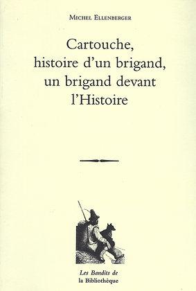 Michel Ellenberger - Cartouche, histoire d'un brigand
