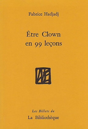 Fabrice Hadjadj - Etre Clown en 99 leçons