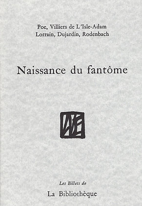 Poe, Villiers, Lorrain, Dujardin, Rodenbach - Naissance du fantôme