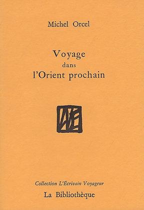 Michel Orcel - Voyage dans l'Orient prochain