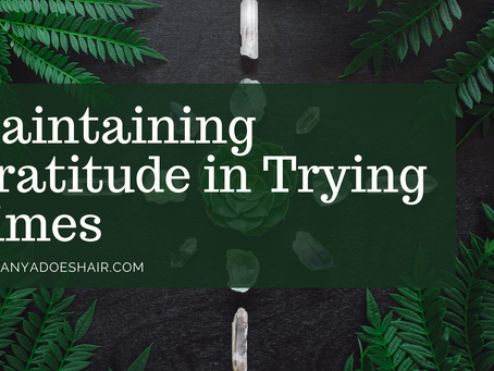 Maintaining Gratitude in Trying Times