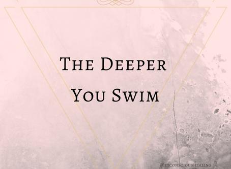 The Deeper you Swim