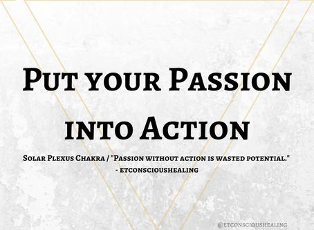 Put your Passion into Action (Solar Plexus)