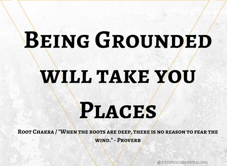 Being Grounded Will Take you Places (Root Chakra)