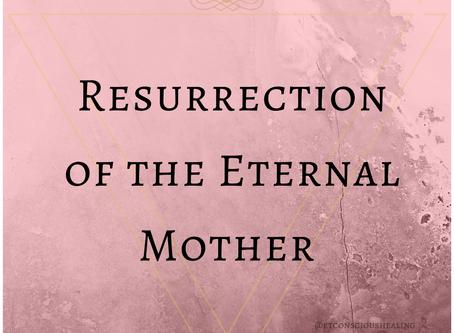 Resurrection of the Eternal Mother (Feminine)
